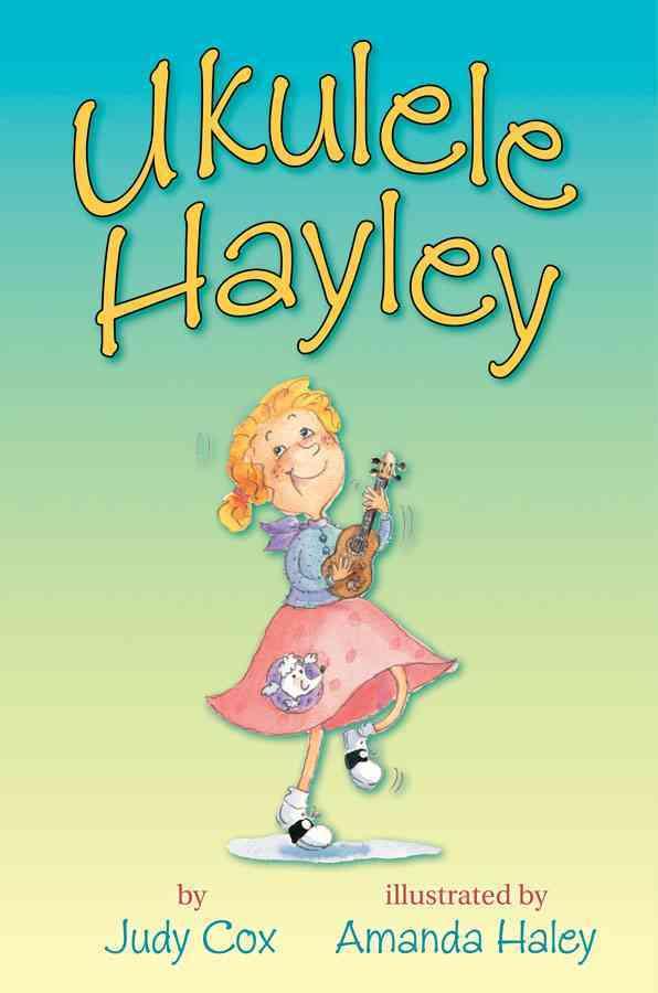 Ukulele Hayley By Cox, Judy/ Haley, Amanda (ILT)